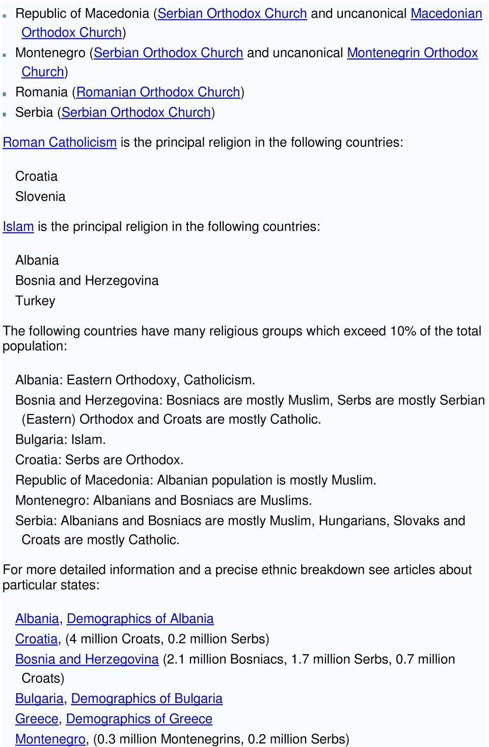 Bosnia and Herzegovina Turkey The following countries have many religious groups which exceed 10% of the total population: Albania: Eastern Orthodoxy, Catholicism.