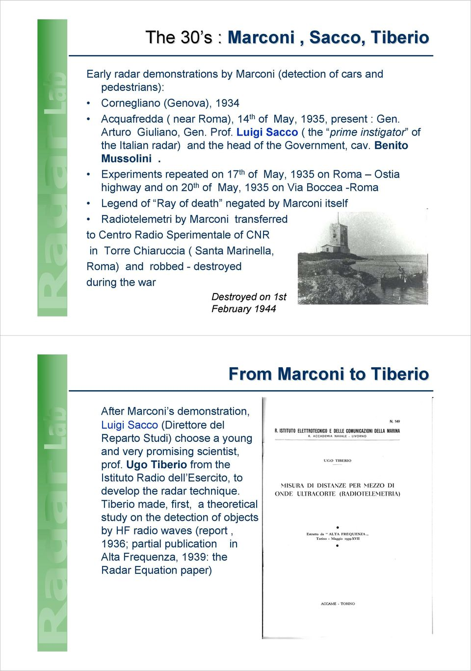 Experiments repeated on 17 th of May, 1935 on Roma Ostia highway and on 20 th of May, 1935 on Via Boccea -Roma Legend of Ray of death negated by Marconi itself Radiotelemetri by Marconi transferred