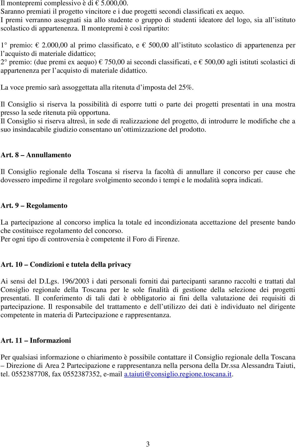 000,00 al primo classificato, e 500,00 all istituto scolastico di appartenenza per l acquisto di materiale didattico; 2 premio: (due premi ex aequo) 750,00 ai secondi classificati, e 500,00 agli