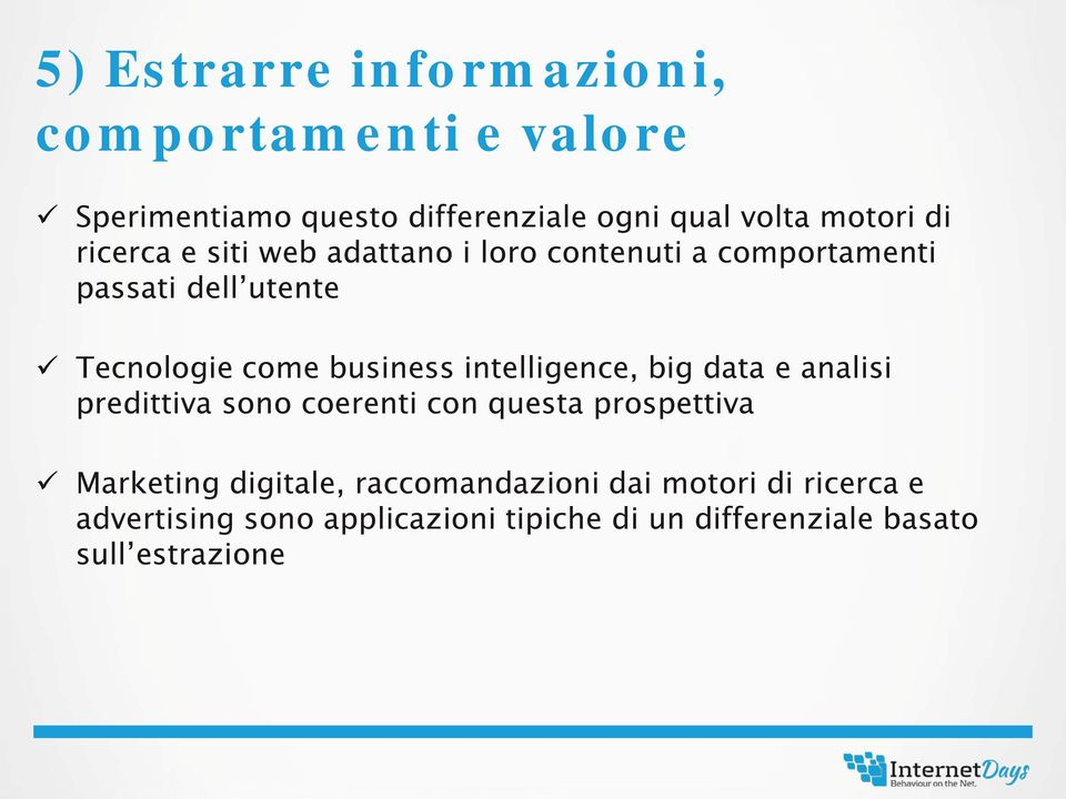 intelligence, big data e analisi predittiva sono coerenti con questa prospettiva Marketing digitale,