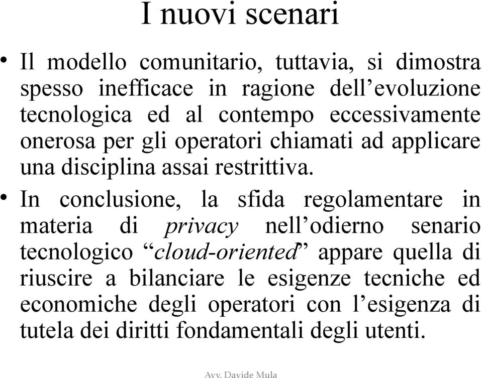 In conclusione, la sfida regolamentare in materia di privacy nell odierno senario tecnologico cloud-oriented appare quella