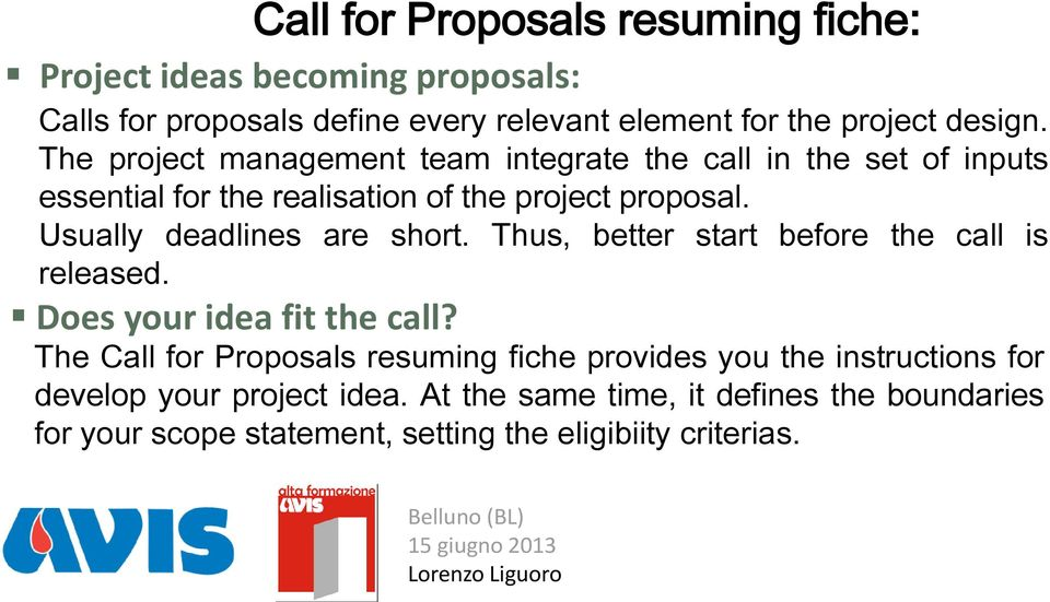 Usually deadlines are short. Thus, better start before the call is released. Does your idea fit the call?