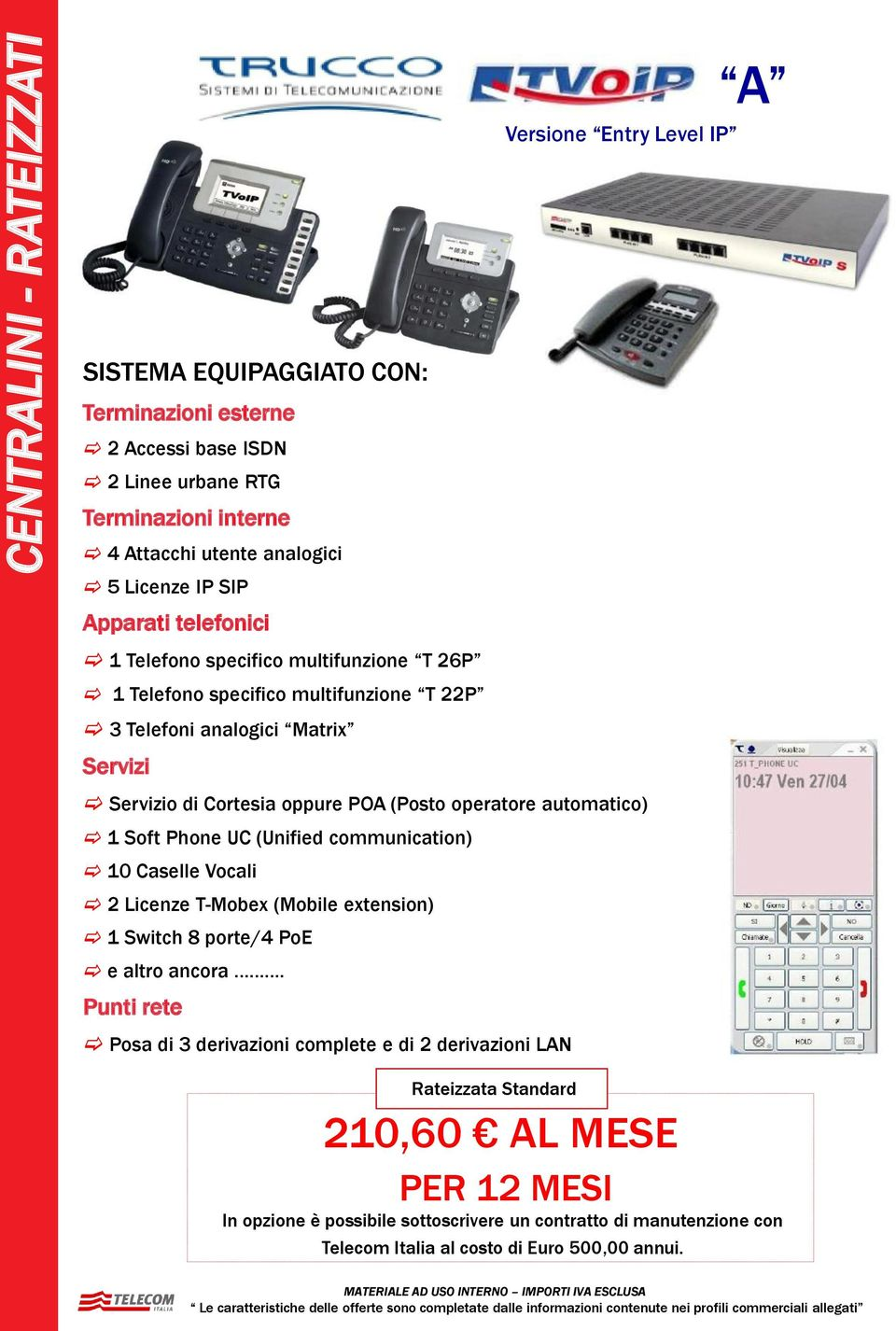 automatico) 1 Soft Phone UC (Unified communication) 10 Caselle Vocali 2 Licenze T-Mobex (Mobile extension) 1 Switch 8 porte/4 PoE