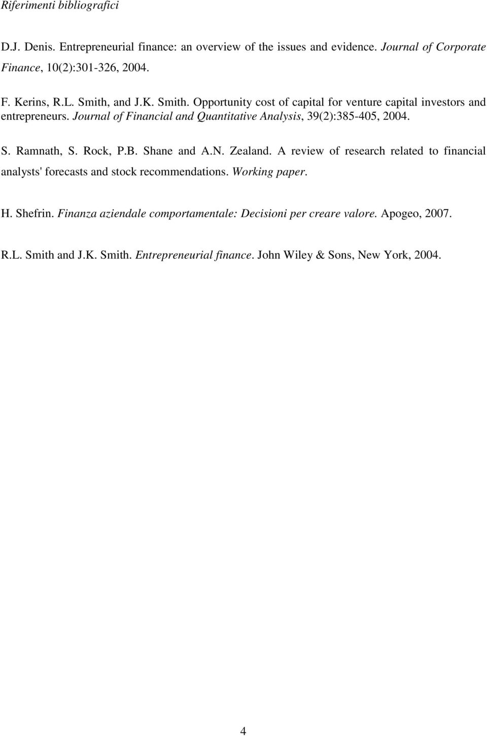 Journal of Financial and Quantitative Analysis, 39(2):385-405, 2004. S. Ramnath, S. Rock, P.B. Shane and A.N. Zealand.