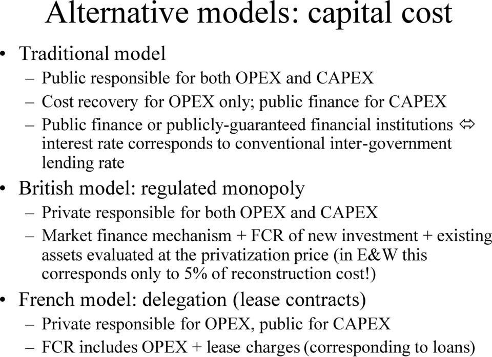 responsible for both OPEX and CAPEX Market finance mechanism + FCR of new investment + existing assets evaluated at the privatization price (in E&W this corresponds