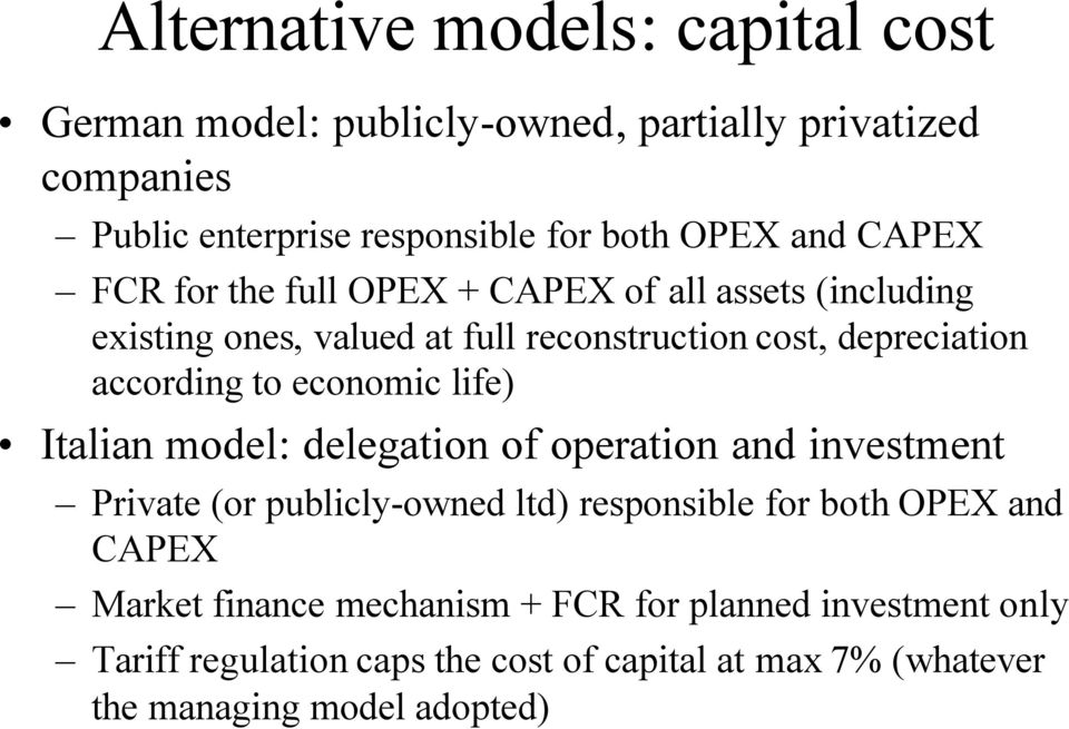 economic life) Italian model: delegation of operation and investment Private (or publicly-owned ltd) responsible for both OPEX and CAPEX