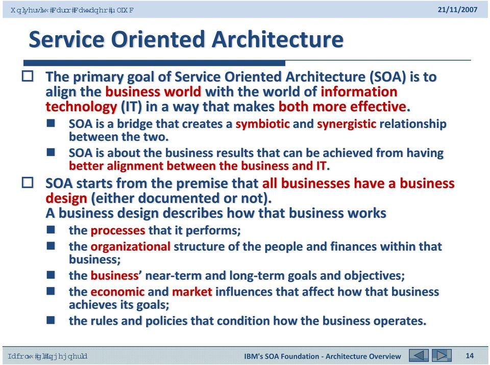 SOA is about the business results that can be achieved from having better alignment between the business and IT.