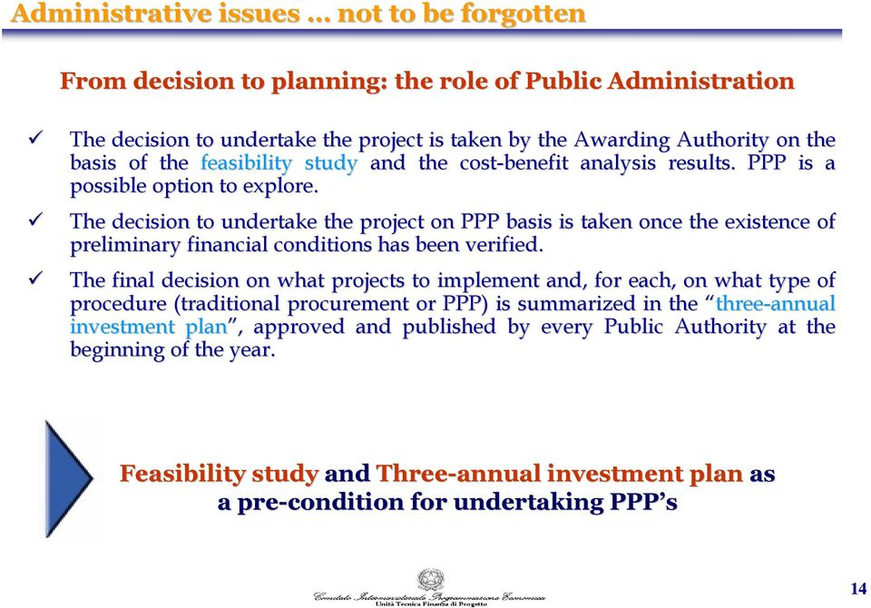 The decision to undertake the project on PPP basis is taken once the existence of preliminary financial conditions has been verified.