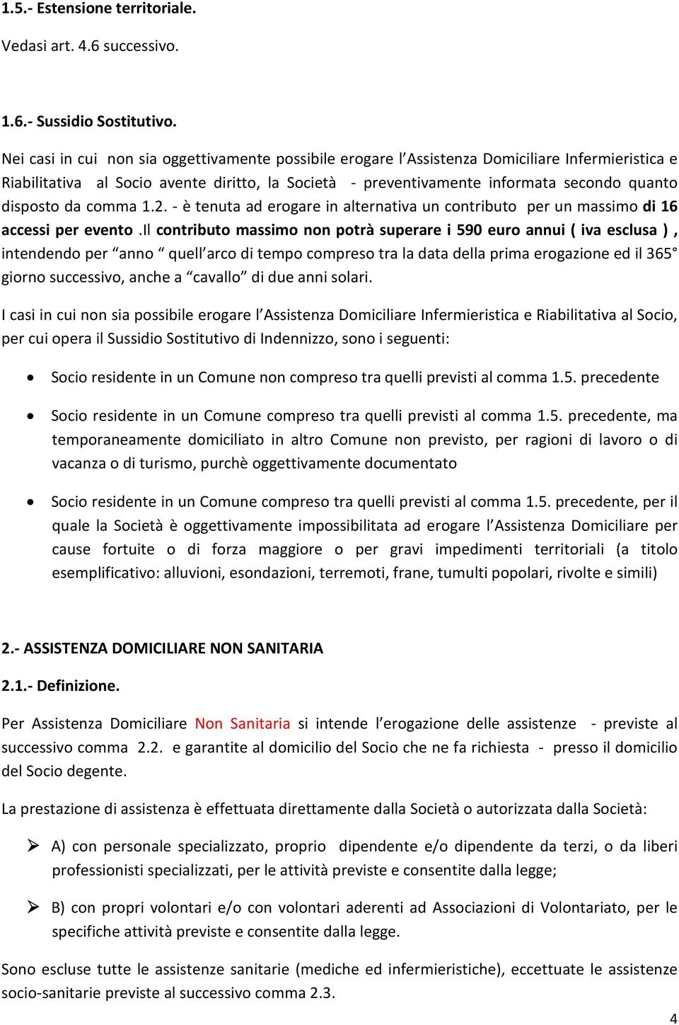 disposto da comma 1.2. - è tenuta ad erogare in alternativa un contributo per un massimo di 16 accessi per evento.