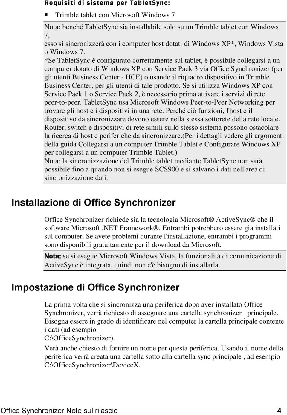 *Se TabletSync è configurato correttamente sul tablet, è possibile collegarsi a un computer dotato di Windows XP con Service Pack 3 via Office Synchronizer (per gli utenti Business Center - HCE) o