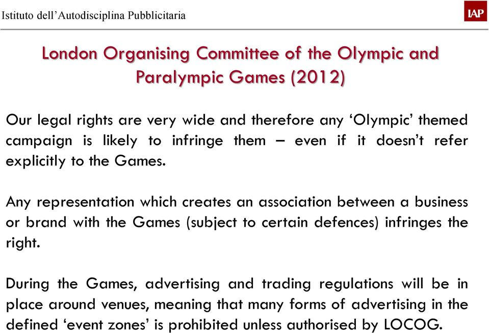 Any representation which creates an association between a business or brand with the Games (subject to certain defences) infringes the