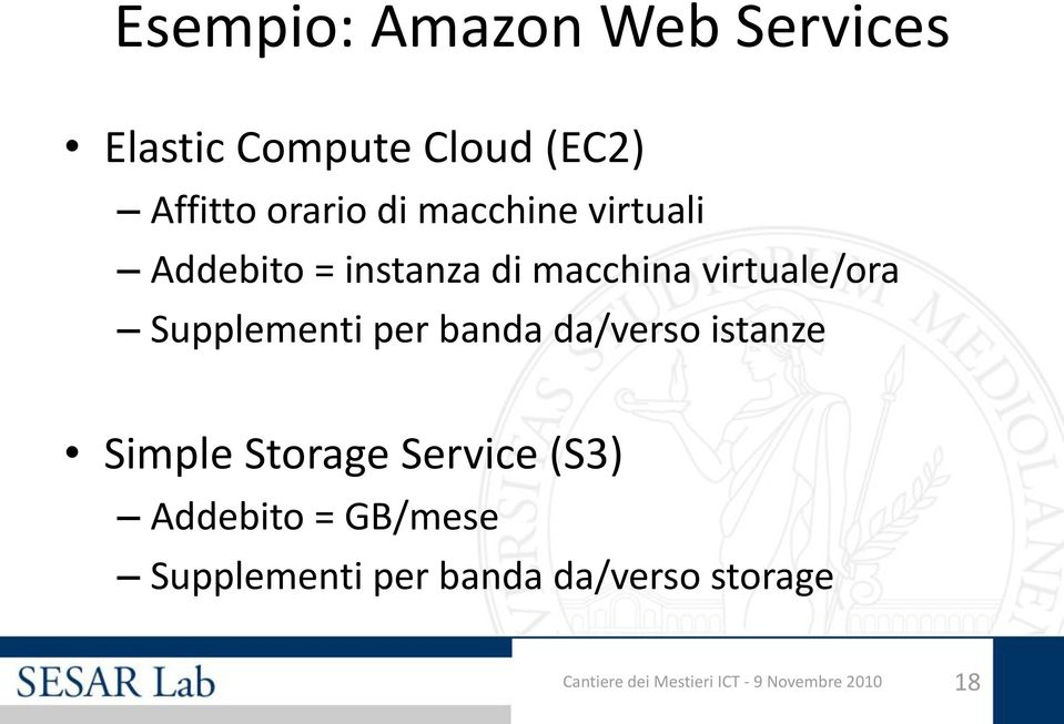 per banda da/verso istanze Simple Storage Service (S3) Addebito = GB/mese