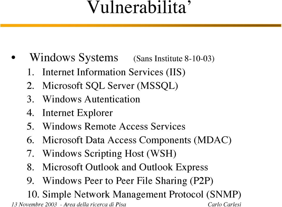 Windows Remote Access Services 6. Microsoft Data Access Components (MDAC) 7.