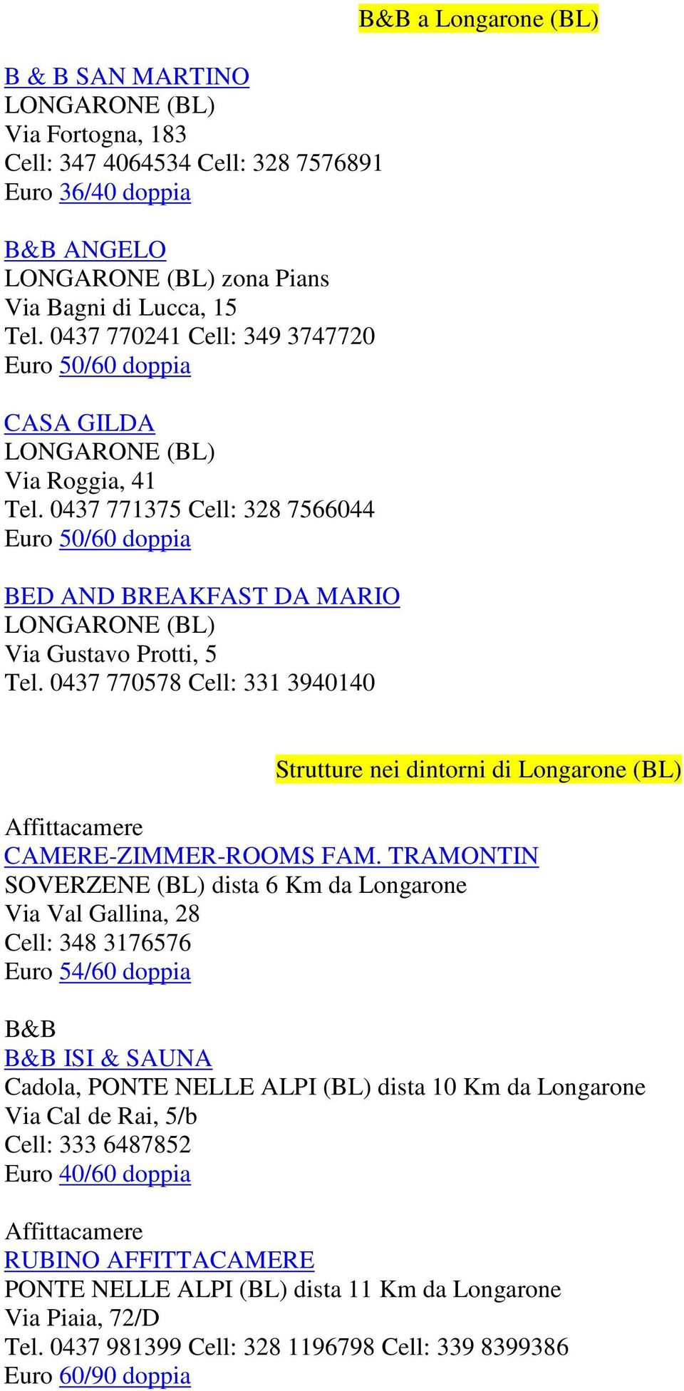 0437 771375 Cell: 328 7566044 Euro 50/60 doppia BED AND BREAKFAST DA MARIO LONGARONE (BL) Via Gustavo Protti, 5 Tel.