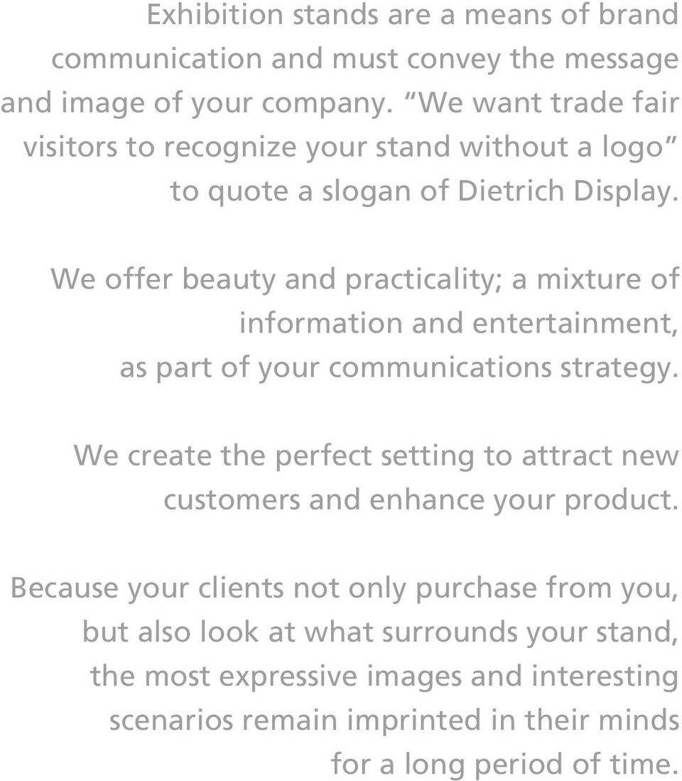 We offer beauty and practicality; a mixture of information and entertainment, as part of your communications strategy.