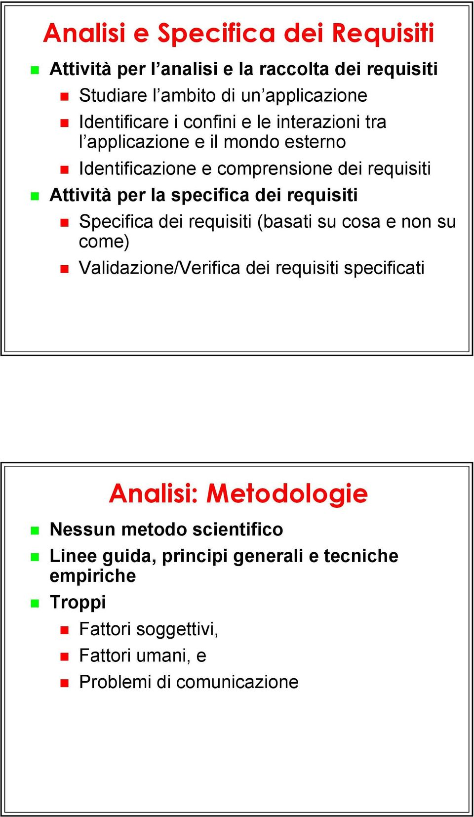 requisiti Specifica dei requisiti (basati su cosa e non su come) Validazione/Verifica dei requisiti specificati Analisi: Metodologie