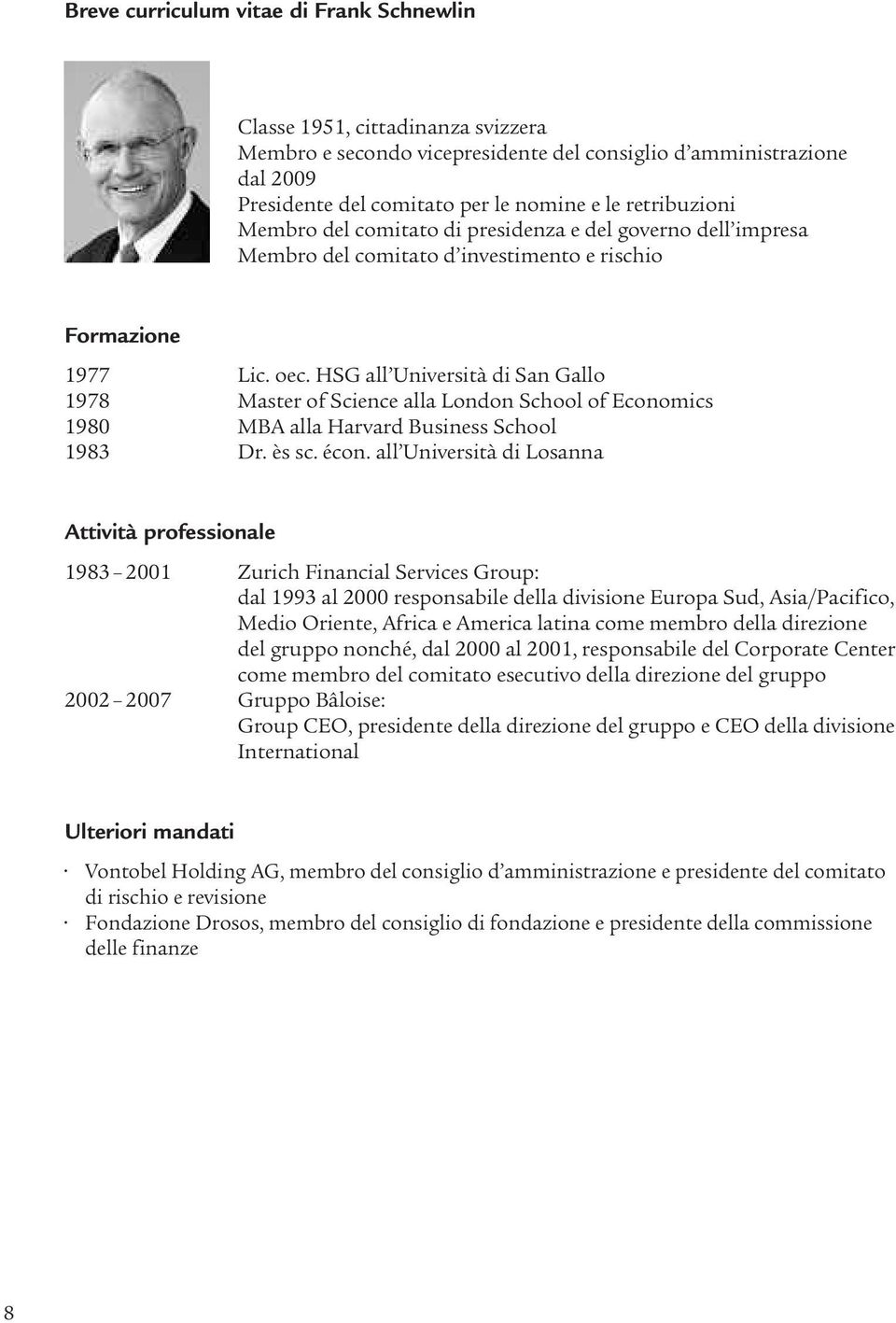 HSG all Università di San Gallo 1978 Master of Science alla London School of Economics 1980 MBA alla Harvard Business School 1983 Dr. èssc. écon.