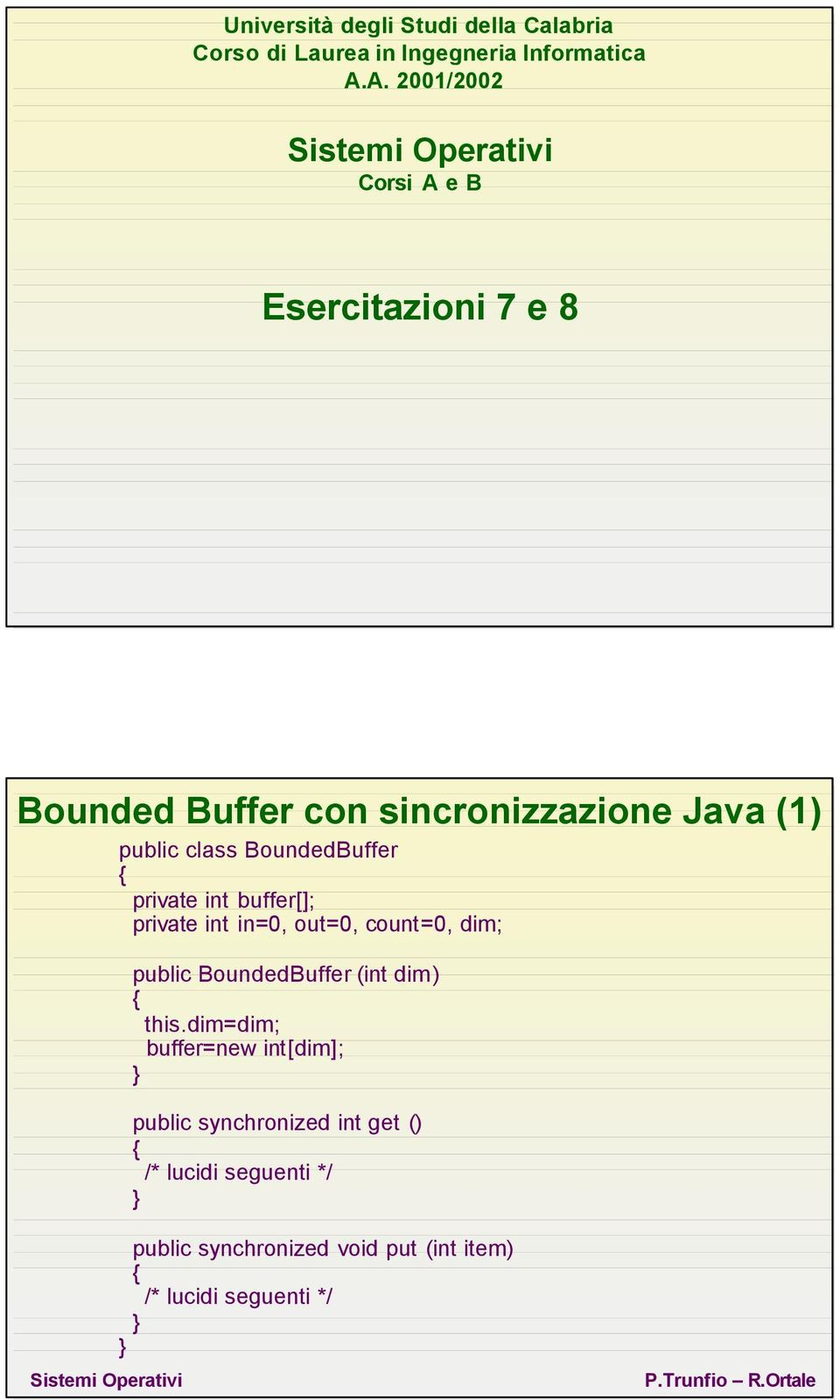 BoundedBuffer private int buffer[]; private int in=0, out=0, count=0, dim; public BoundedBuffer (int dim)