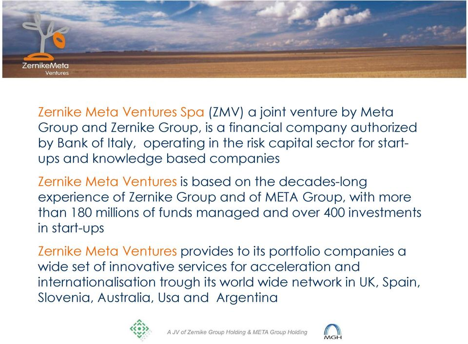 META Group, with more than 180 millions of funds managed and over 400 investments in start-ups Zernike Meta Ventures provides to its portfolio companies
