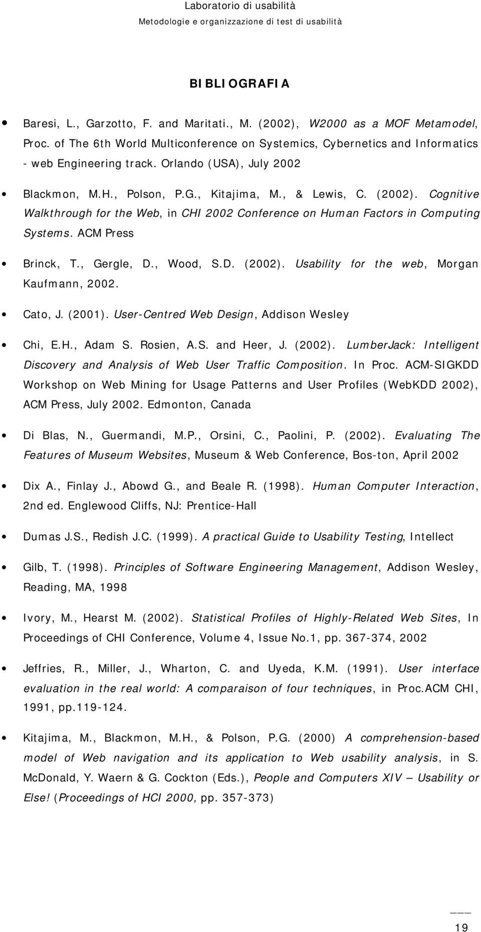 ACM Press Brinck, T., Gergle, D., Wood, S.D. (2002). Usability for the web, Morgan Kaufmann, 2002. Cato, J. (2001). User-Centred Web Design, Addison Wesley Chi, E.H., Adam S. Rosien, A.S. and Heer, J.