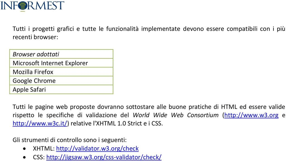 essere valide rispetto le specifiche di validazione del World Wide Web Consortium (http://www.w3.org e http://www.w3c.it/) relative l'xhtml 1.