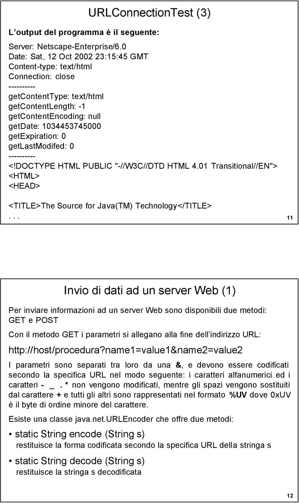 "getexpiration: 0 getlastmodifed: 0 ---------- <!DOCTYPE HTML PUBLIC ""-//W3C//DTD HTML 4.01 Transitional//EN""> <HTML> <HEAD> <TITLE>The Source for Java(TM) Technology</TITLE>."