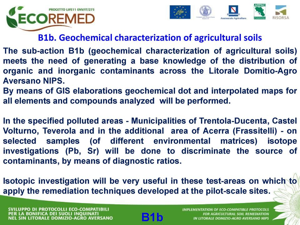 and inorganic contaminants across the Litorale Domitio-Agro Aversano NIPS. By means of GIS elaborations geochemical dot and interpolated maps for all elements and compounds analyzed will be performed.