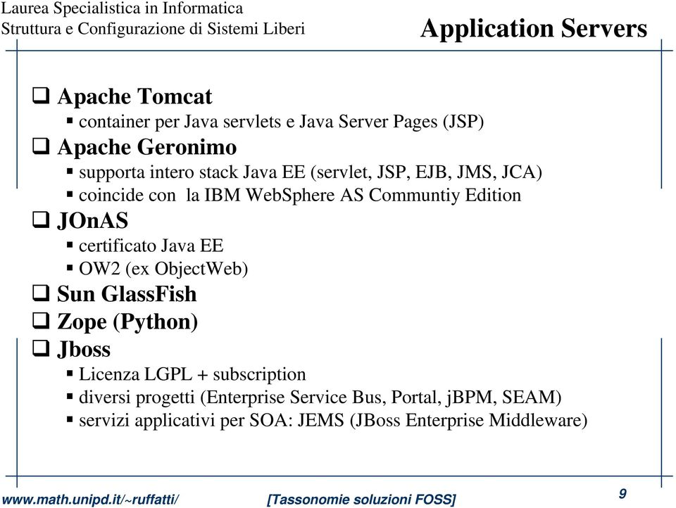 certificato Java EE OW2 (ex ObjectWeb) Sun GlassFish Zope (Python) Jboss Licenza LGPL + subscription diversi