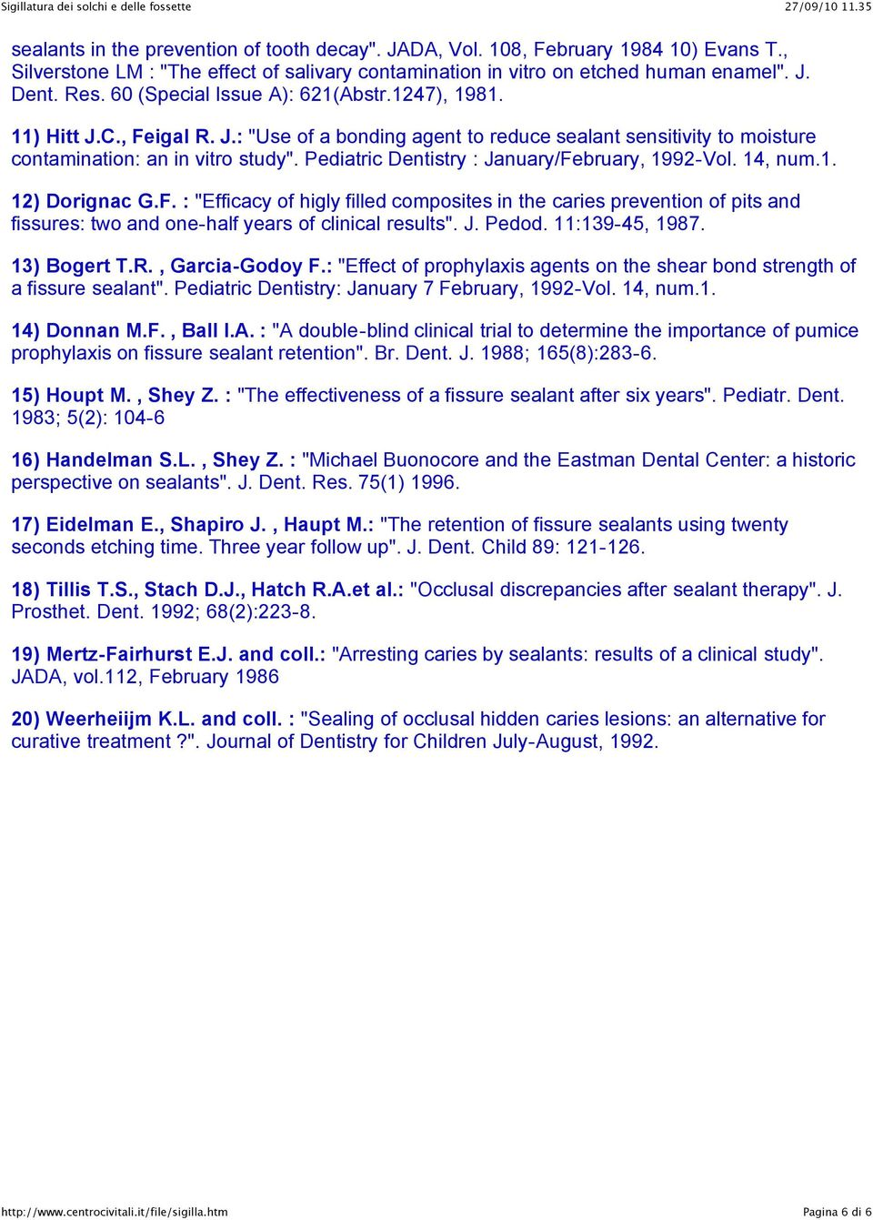 "Pediatric Dentistry : January/February, 1992-Vol. 14, num.1. 12) Dorignac G.F. : ""Efficacy of higly filled composites in the caries prevention of pits and fissures: two and one-half years of clinical results""."