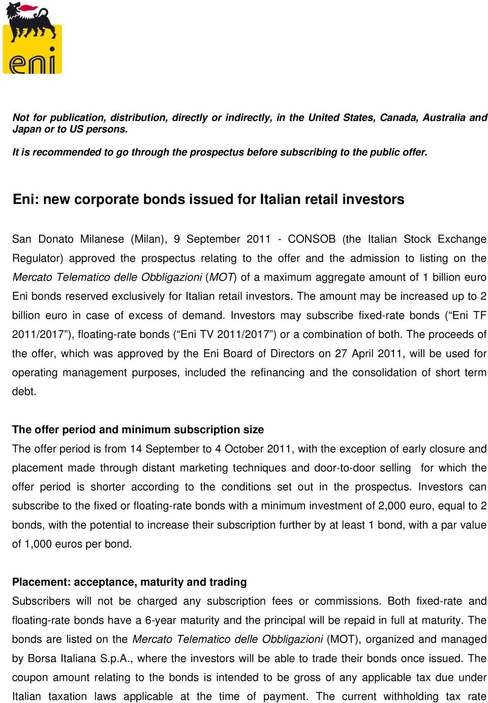 Eni: new corporate bonds issued for Italian retail investors San Donato Milanese (Milan), 9 September 2011 - CONSOB (the Italian Stock Exchange Regulator) approved the prospectus relating to the