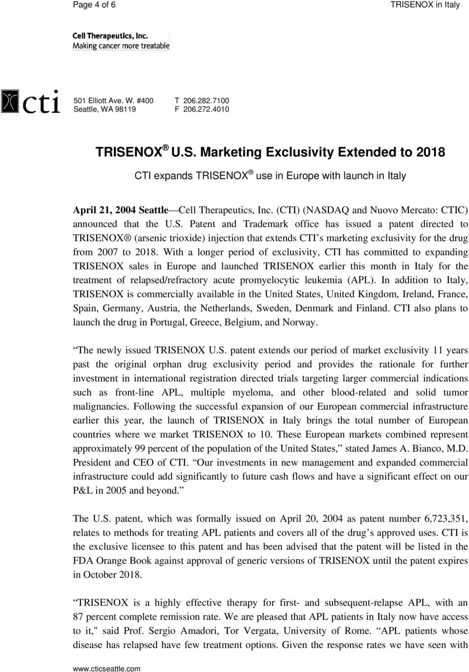 NOX U.S. Marketing Exclusivity Extended to 2018 CTI expands TRISENOX use in Europe with launch in Italy April 21, 2004 Seattle (CTI) (NASDAQ and Nuovo Mercato: CTIC) announced that the U.S. Patent and Trademark office has issued a patent directed to TRISENOX (arsenic trioxide) injection that extends CTI s marketing exclusivity for the drug from 2007 to 2018.