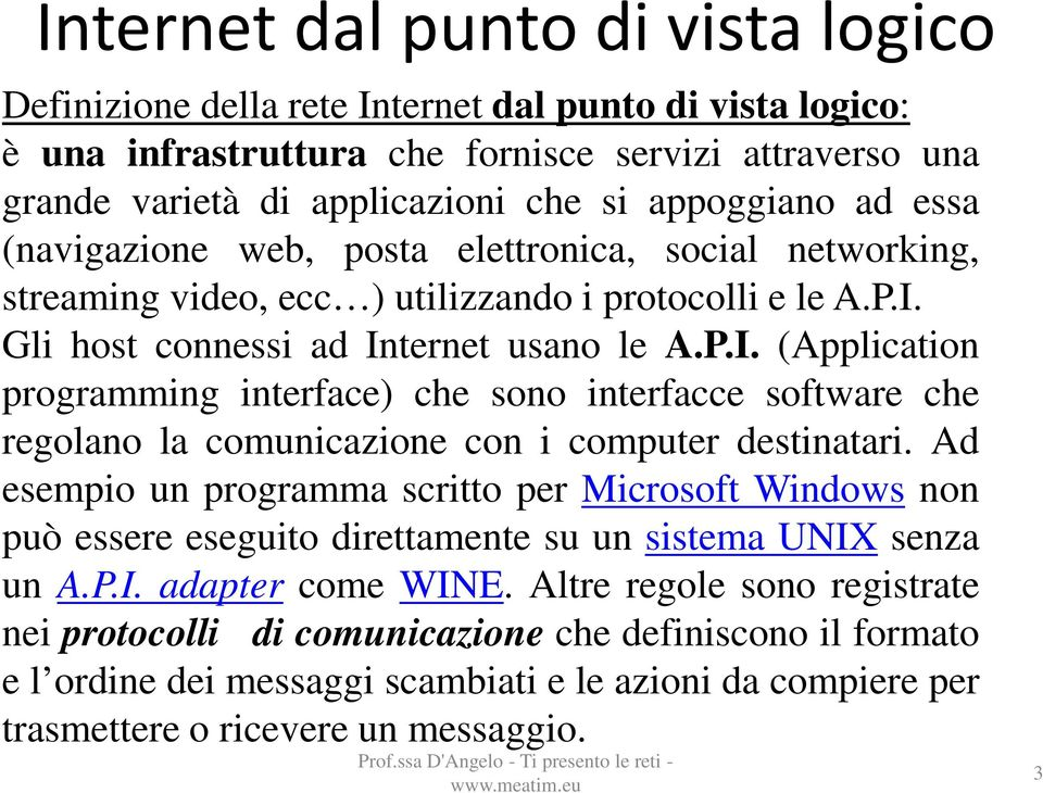 Gli host connessi ad Internet usano le A.P.I. (Application programming interface) che sono interfacce software che regolano la comunicazione con i computer destinatari.