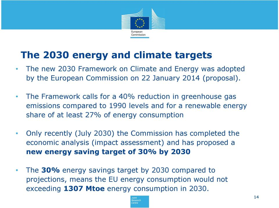 consumption Only recently (July 2030) the Commission has completed the economic analysis (impact assessment) and has proposed a new energy saving target of