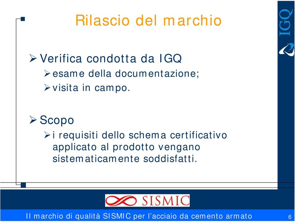 Scopo i requisiti dello schema certificativo applicato al