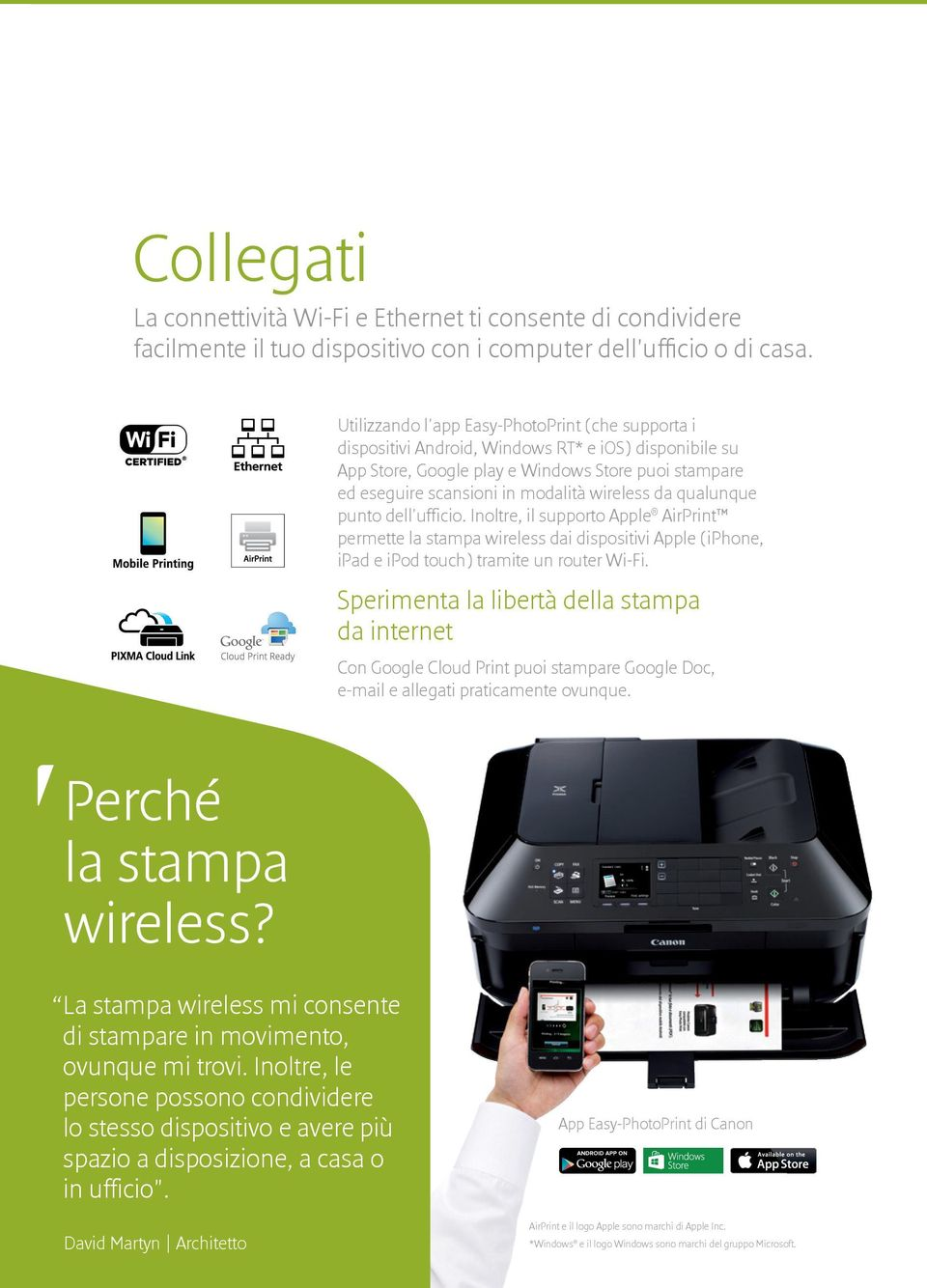 wireless da qualunque punto dell'ufficio. Inoltre, il supporto Apple AirPrint permette la stampa wireless dai dispositivi Apple (iphone, ipad e ipod touch) tramite un router Wi-Fi.