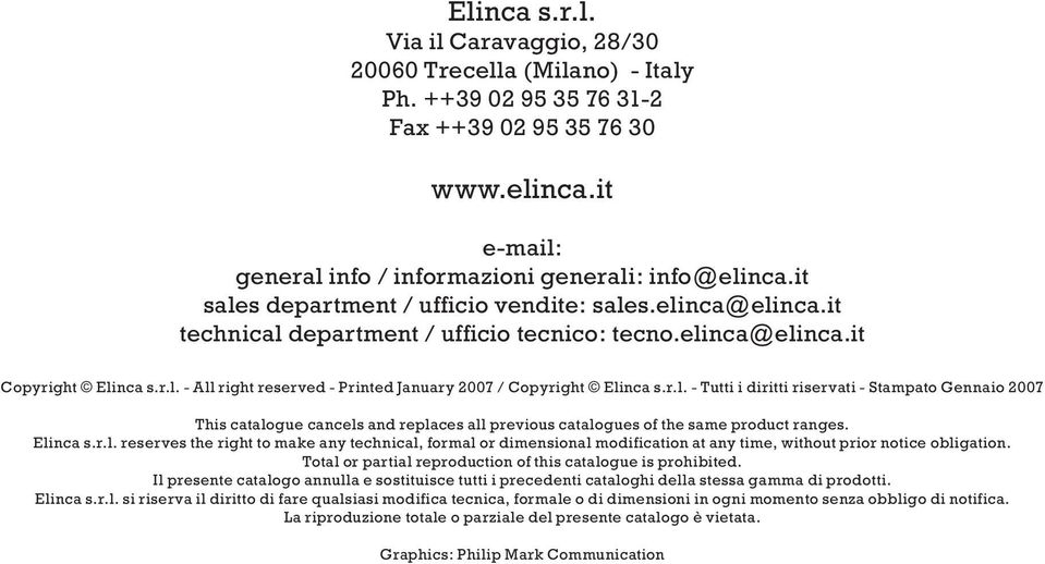 r.l. - Tutti i diritti riservati - Stampato Gennaio 2007 This catalogue cancels and replaces all previous catalogues of the same product ranges. Elinca s.r.l. reserves the right to make any technical, formal or dimensional modification at any time, without prior notice obligation.