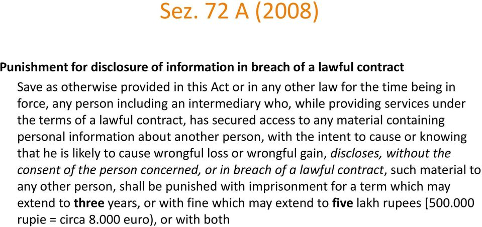 intent to cause or knowing that he is likely to cause wrongful loss or wrongful gain, discloses, without the consent of the person concerned, or in breach of a lawful contract, such material