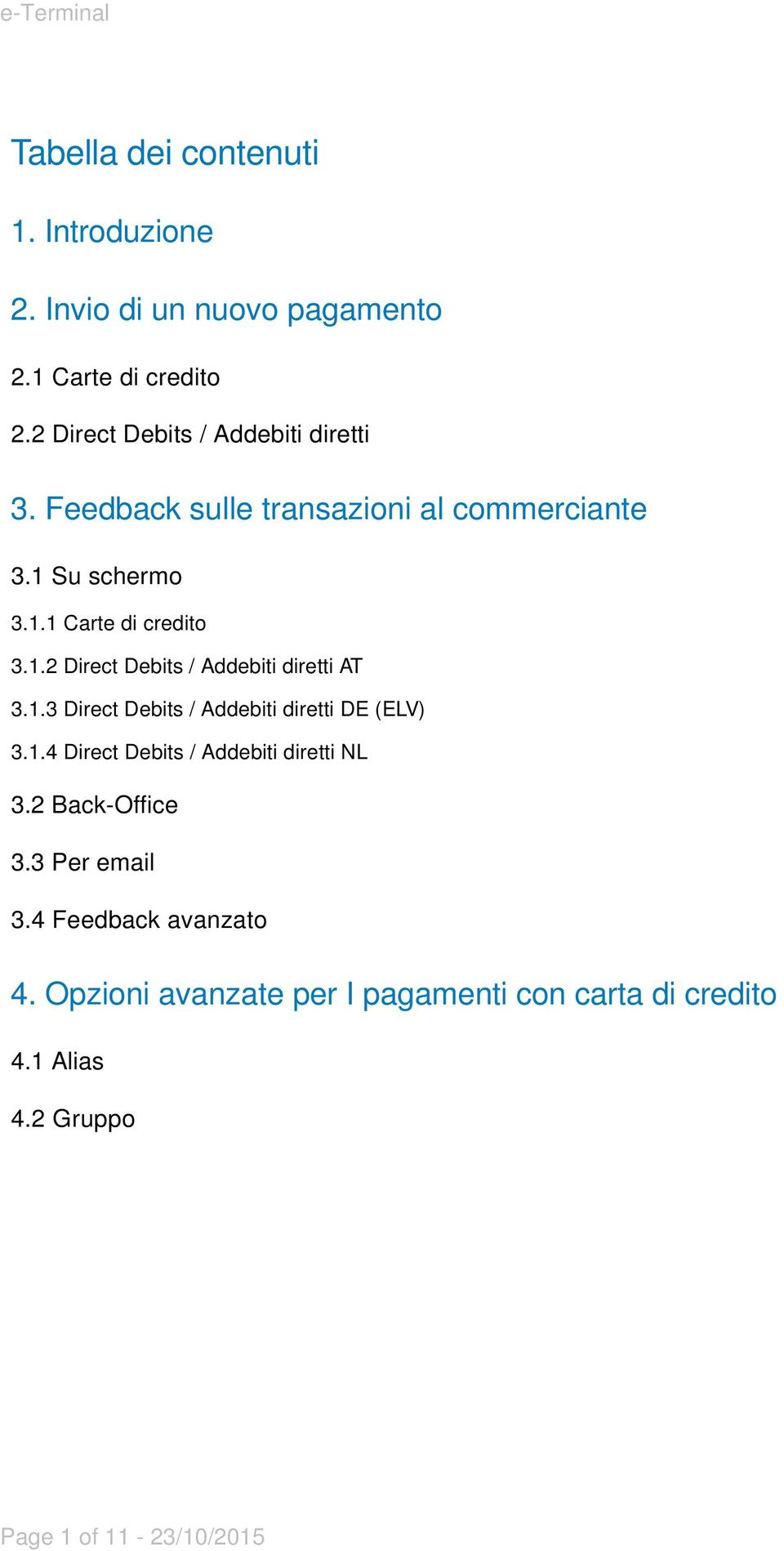 Su schermo 3.1.1 Carte di credito 3.1.2 Direct Debits / Addebiti diretti AT 3.1.3 Direct Debits / Addebiti diretti DE (ELV) 3.