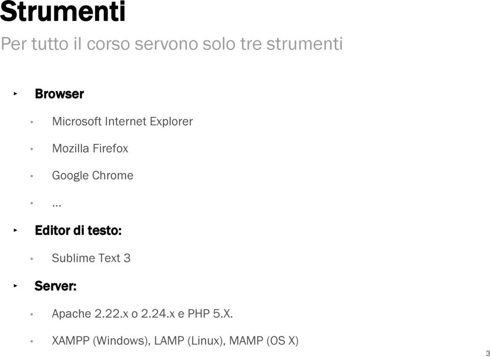 Editor di testo: Sublime Text 3 Server: Apache 2.22.x o 2.