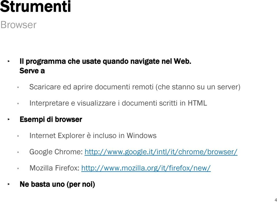 visualizzare i documenti scritti in HTML Esempi di browser Internet Explorer è incluso in