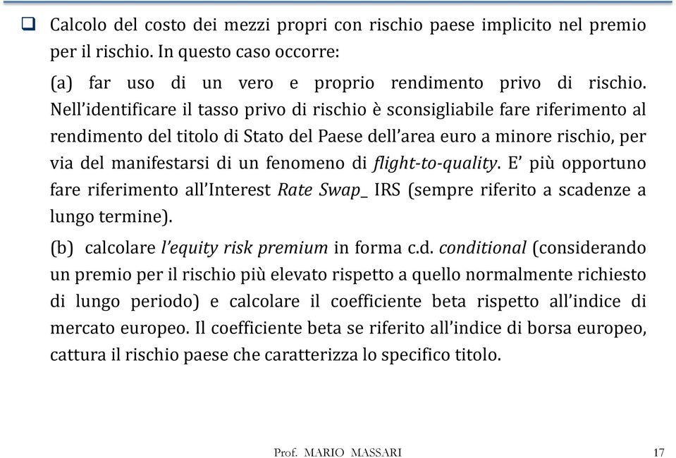 flight-to-quality. E più opportuno fare riferimento all Interest Rate Swap_ IRS (sempre riferito a scade