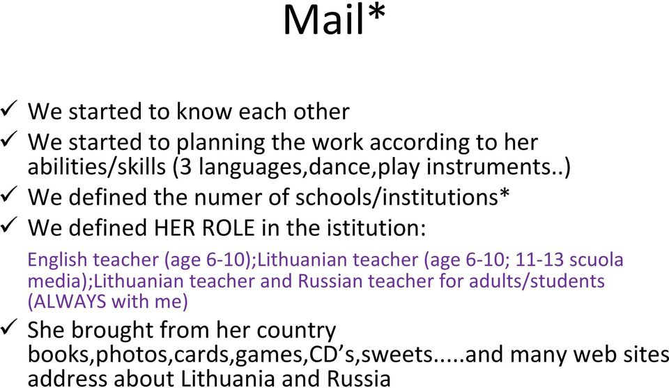 .) We defined the numer of schools/institutions* We defined HER ROLE in the istitution: English teacher (age 6
