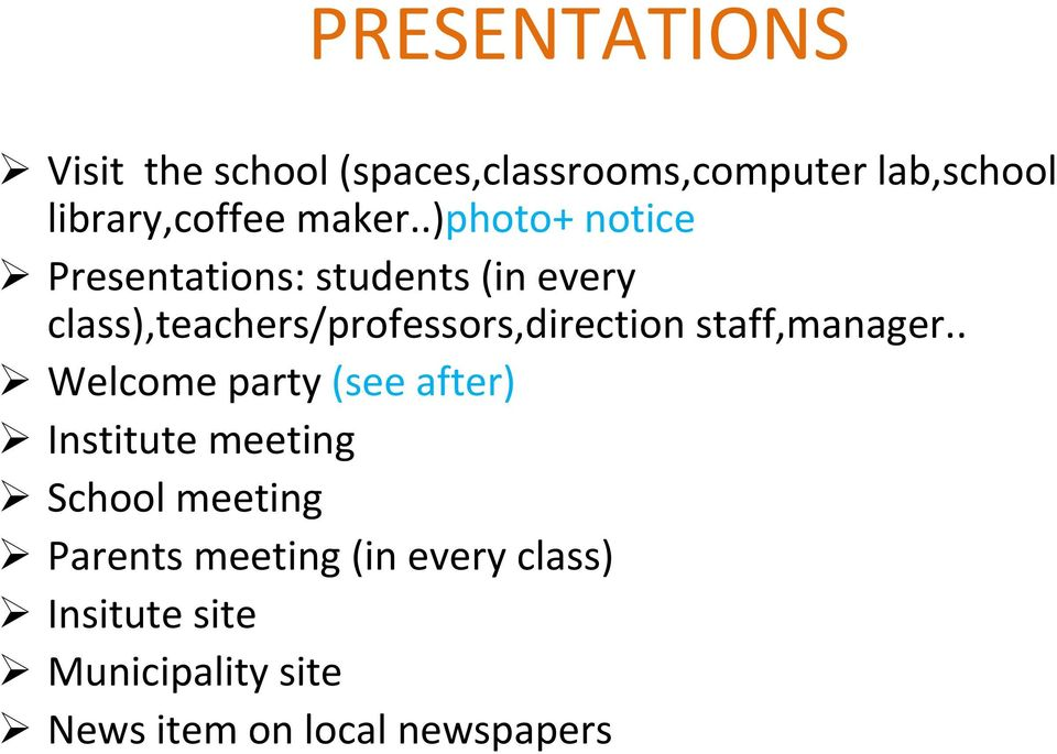 .)photo+ notice Presentations: students (in every class),teachers/professors,direction