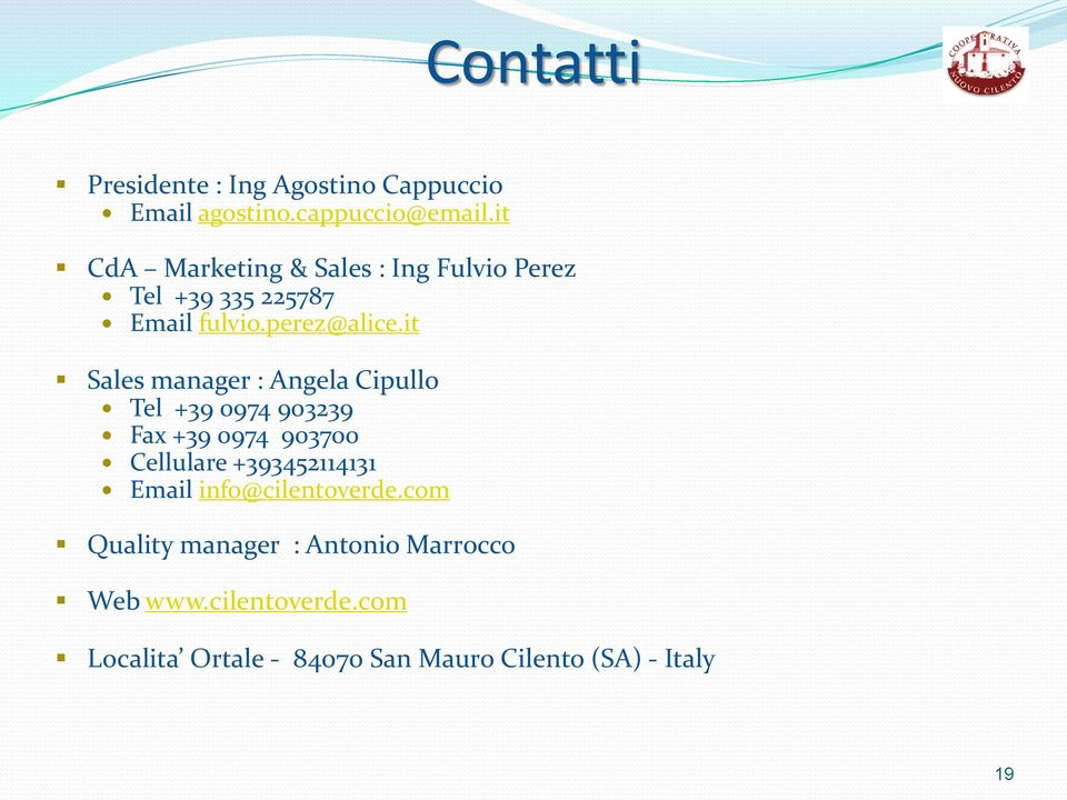 it Sales manager : Angela Cipullo Tel +39 0974 903239 Fax +39 0974 903700 Cellulare +393452114131