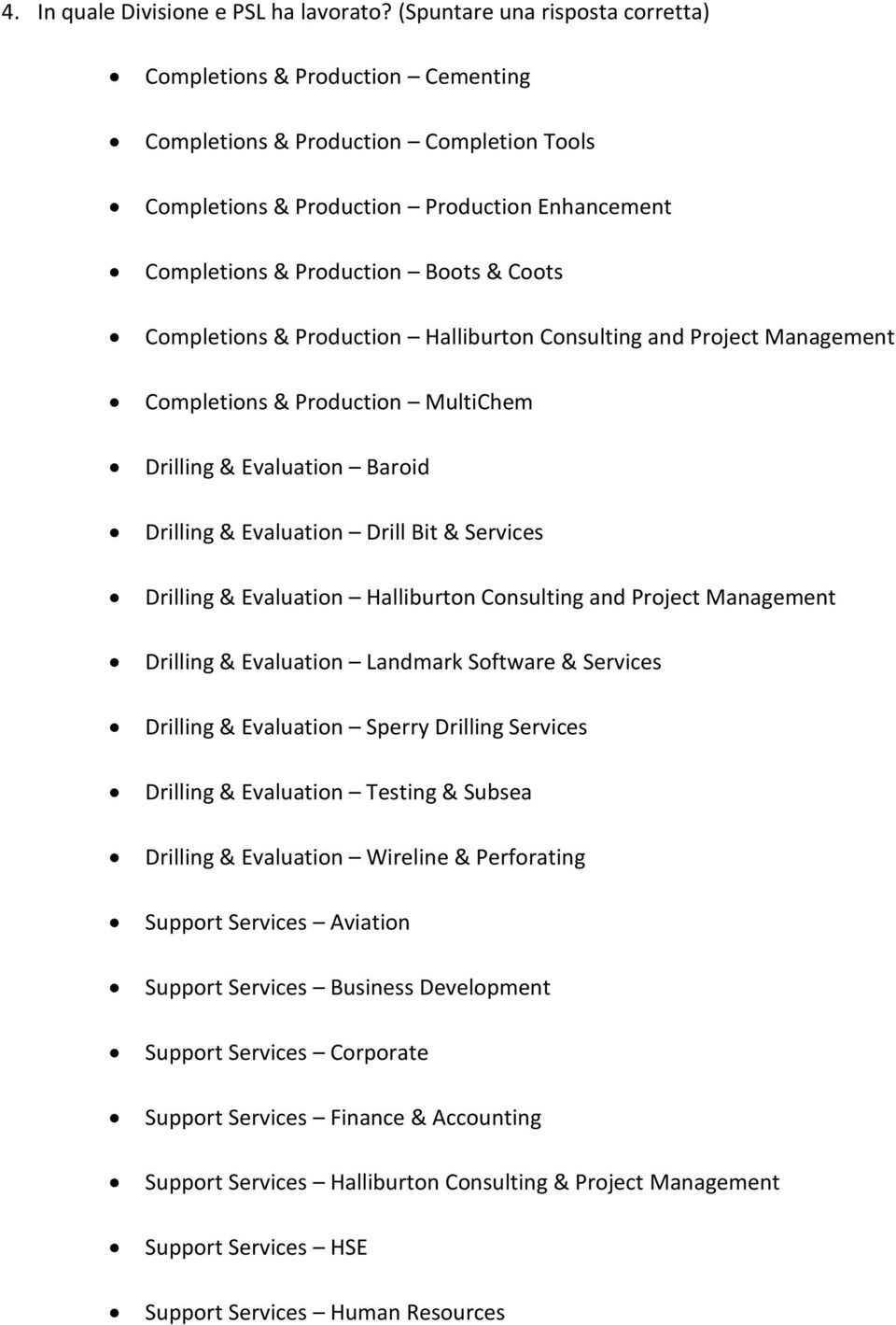 Completions & Production Halliburton Consulting and Project Management Completions & Production MultiChem Drilling & Evaluation Baroid Drilling & Evaluation Drill Bit & Services Drilling & Evaluation