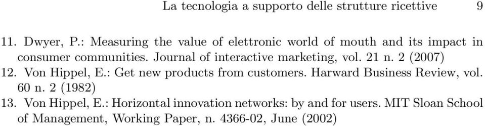 Journal of interactive marketing, vol. 21 n. 2 (2007) 12. Von Hippel, E.: Get new products from customers.