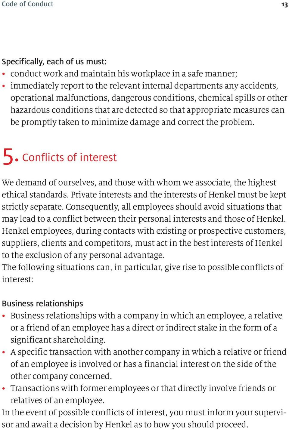 Conflicts of interest We demand of ourselves, and those with whom we associate, the highest ethical standards. Private interests and the interests of Henkel must be kept strictly separate.