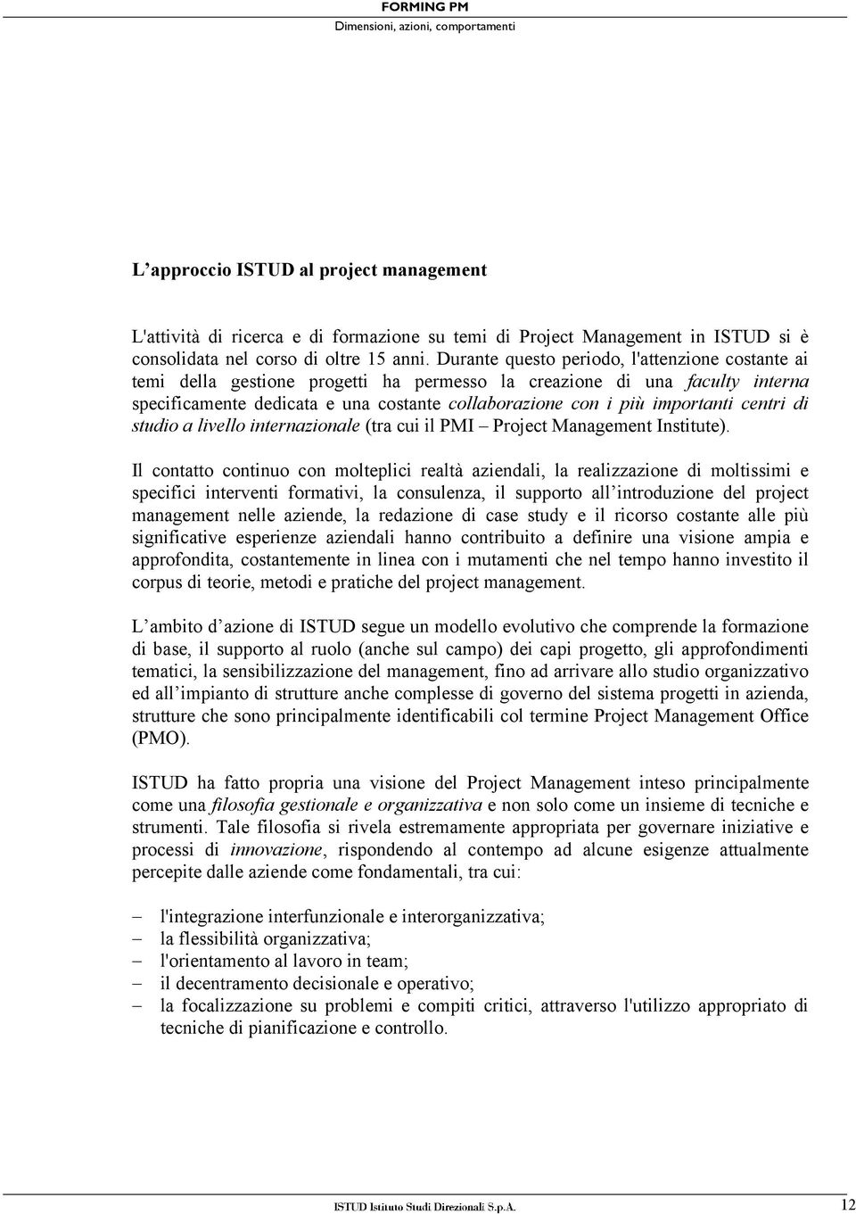 importanti centri di studio a livello internazionale (tra cui il PMI Project Management Institute).