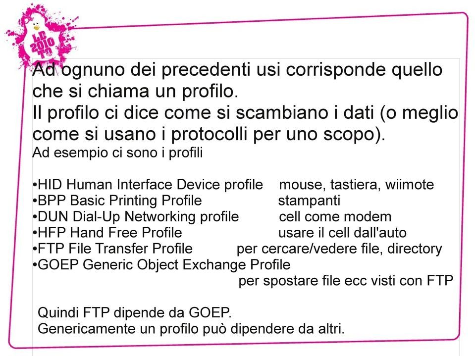 Ad esempio ci sono i profili HID Human Interface Device profile mouse, tastiera, wiimote BPP Basic Printing Profile stampanti DUN Dial-Up Networking