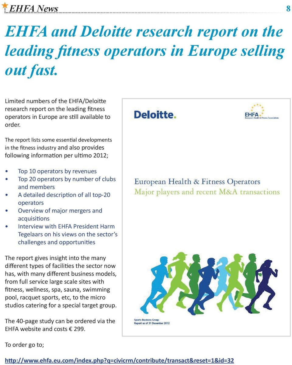 The report lists some essential developments in the fitness industry and also provides following information per ultimo 2012; Top 10 operators by revenues Top 20 operators by number of clubs and